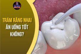 trám răng nhai ăn uống tốt không