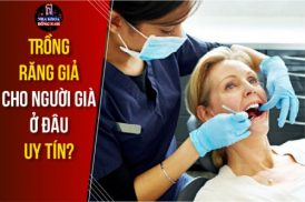 Trồng răng giả cho người già ở đâu uy tín tại TPHCM