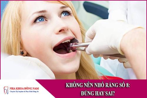 Không nên nhổ răng số 8 - ĐÚNG hay SAI?