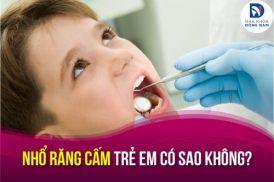 Nhổ răng cấm trẻ em có sao không