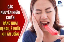 Các nguyên nhân khiến răng nhai bị đau, ê buốt khi ăn uống