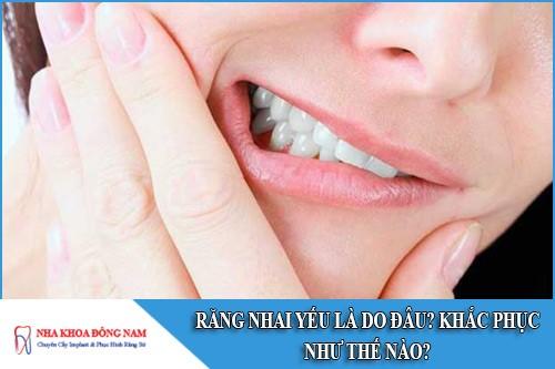 Răng nhai yếu là do đâu? Khắc phục như thế nào?