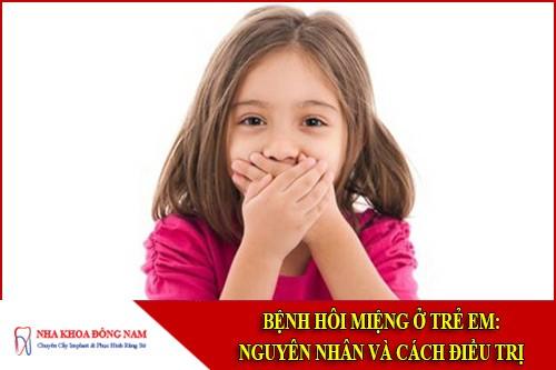 Bệnh hôi miệng ở trẻ em: Nguyên nhân và cách điều trị