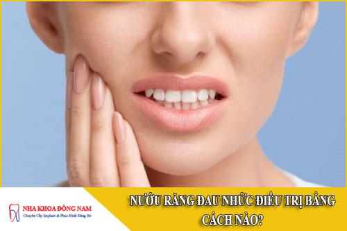 Nướu răng đau nhức điều trị bằng cách nào?