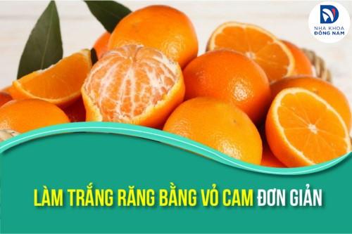 Bí quyết làm trắng răng bằng vỏ cam đơn giản
