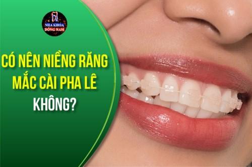 Có nên niềng răng mắc cài pha lê không?