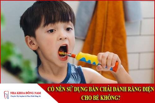 Có nên sử dụng bàn chải đánh răng điện cho bé không?