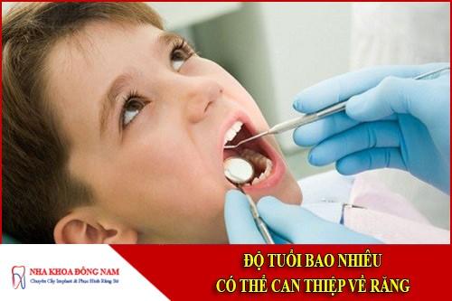 Độ tuổi bao nhiêu có thể can thiệp về răng