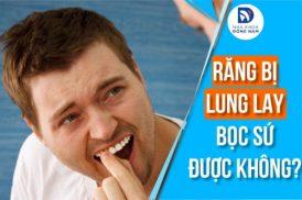 Alo bác sĩ: Răng bị lung lay bọc sứ được không?