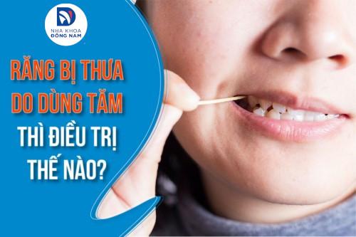 Răng bị thưa do dùng tăm thì điều trị thế nào?