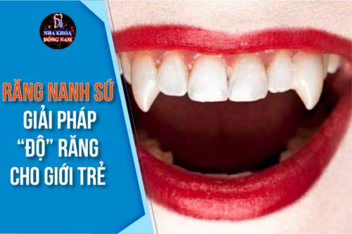 """Răng nanh sứ - Giải pháp """"độ"""" răng cho giới trẻ"""