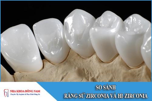 So sánh răng sứ Zirconia và Hi – Zirconia