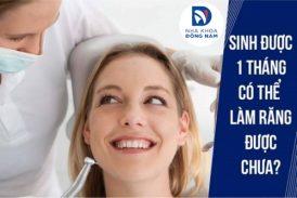 Sinh được 1 tháng có thể làm răng được chưa bác sĩ?