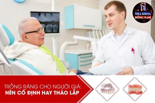Trồng răng cho người già: Nên Cố Định hay Tháo Lắp