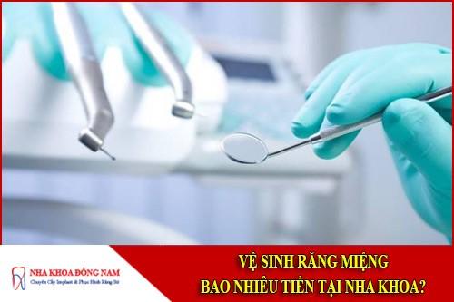 Vệ sinh răng miệng bao nhiêu tiền tại nha khoa?
