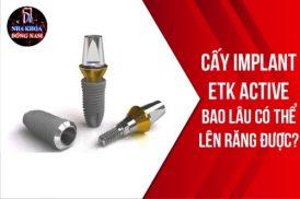 Cấy Implant ETK Active bao lâu có thể lên răng được?