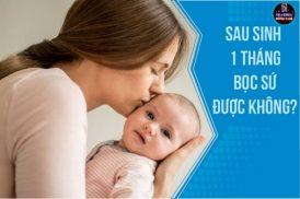 Sinh em bé được 1 tháng bọc sứ được chưa bác sĩ?