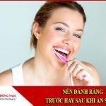 Nên đánh răng trước hay sau khi ăn sáng?