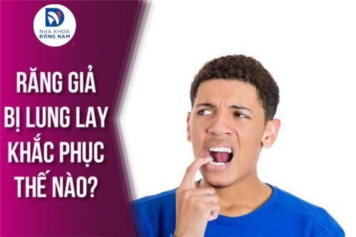 Răng giả bị lung lay khắc phục thế nào?