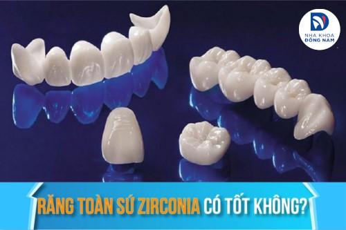 Răng Toàn Sứ Zirconia Có Tốt Không? Giá bao nhiêu